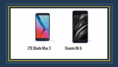 هاتفا Blade Max 3 و Xiaomi Mi 6